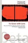 To Grow with Love - Lambert M. Surhone, Susan F. Marseken