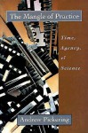The Mangle of Practice: Time, Agency, and Science - Andrew Pickering