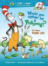 Would You Rather Be a Pollywog?: All About Pond Life - Bonnie Worth, Aristides Ruiz