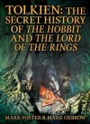 Tolkien: The Secret History Of The Hobbit And The Lord Of The Rings - Mark Foster, Mark Oxbrow