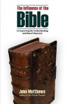 The Influence of the Bible in Improving the Understanding and Moral Character - John Matthews, James Wood