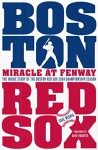 Miracle at Fenway: The Inside Story of the Boston Red Sox 2004 Championship Season - Saul Wisnia