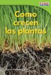 Como Crecen las Plantas = How Plants Grow - Dona Herweck Rice