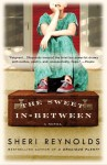 The Sweet In-Between: A Novel - Sheri Reynolds