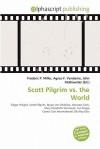 Scott Pilgrim vs. the World - Agnes F. Vandome, John McBrewster, Sam B Miller II