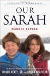 Our Sarah: Made in Alaska - Chuck Heath Sr., Chuck Heath Jr., Sarah Palin