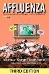 Affluenza: How Overconsumption Is Killing Us�and How to Fight Back - John De Graaf, David Wann, Thomas H. Naylor