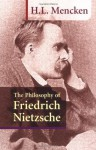 The Philosophy of Friedrich Nietzsche - H.L. Mencken