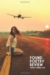 The Found Poetry Review: Spring/Summer 2012 (Volume 4) - Various, Nathalie Boisard-Beudin, David Elzey, Deborah Hauser, Paul Hostovsky, Danielle Jones-Pruett, Angela Kirby, Andrea M. Lockett, Douglas William Garcia Mowbray, Joyce Peseroff, Winston Plowes, Margo Roby, Cathryn Andresen, Jennifer Saunders, Kristen Shaw, Monica W