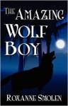 The Amazing Wolf Boy - Roxanne Smolen