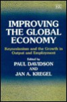 Improving the Global Economy: Keynesianism and the Growth in Output and Employment - Paul Davidson