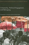 Citizenship, Political Engagement, and Belonging: Immigrants in Europe and the United States - Deborah Reed-Danahay, Caroline Brettell
