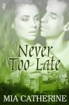 Never Too Late - Mia Catherine