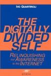 The Digitally Divided Self: Relinquishing our Awareness to the Internet - David Carr, Moreno Confalone, Ivo Quartiroli