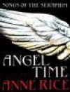 Angel Time (Songs of the Seraphim, #1) - Anne Rice