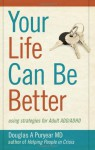Your Life Can Be Better, Using Strategies for Adult ADD/ADHD - Douglas A. Puryear
