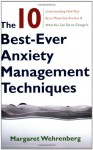 The 10 Best-Ever Anxiety Management Techniques: Understanding How Your Brain Makes You Anxious and What You Can Do to Change It - Margaret Wehrenberg