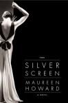 The Silver Screen: A Novel - Maureen Howard