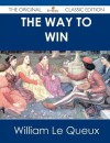 The Way to Win - The Original Classic Edition - William Le Queux