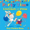 Party Time with Littlebob and Plum - Guy Parker-Rees