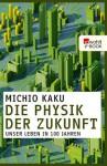 Die Physik der Zukunft: Unser Leben in 100 Jahren (German Edition) - Michio Kaku, Monika Niehaus