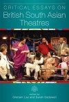 Critical Essays on British South Asian Theatre - Graham Ley, Sarah Dadswell