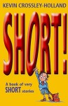 Short!: A Book Of Very Short Stories - Kevin Crossley-Holland