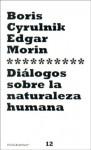 Dialogos Sobre La Naturaleza Humana - Boris Cyrulnik, Edgar Morin