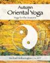 Autumn Oriental Yoga (Taoist and Hatha Yoga for the Seasons) - Michael Hetherington