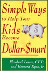 Simple Ways To Help Your Kids Become Dollar Smart - Elizabeth Lewin, Bernard Ryan Jr.