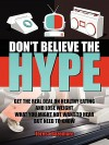 Don't Believe the Hype: What You Might Not Want to Hear But Need to Know - Teresa Bazemore, Teresa Bazemore