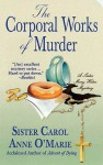 The Corporal Works of Murder: A Sister Mary Helen Mystery (Sister Mary Helen Mysteries) - Carol Anne O'Marie