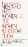 Men Who Hate Women and the Women Who Love Them: When Loving Hurts And You Don't Know Why - Susan Forward, Joan Torres