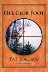 OLE Club Foot - Pat Jordan