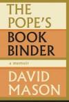 The Pope's Bookbinder: A Memoir - David Mason