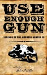 Use Enough Gun (Legends of the Monster Hunter) - Joshua Reynolds, Miles Boothe, Brian P. Easton