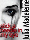 Stick A Needle In My Eye - Julia Madeleine