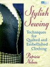 Stylish Sewing: Techniques For Quilted And Embellished Clothing (That Patchwork Place) - Patricia Nelson