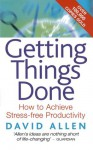 Getting Things Done: How to Achieve Stress-Free Productivity - David Allen