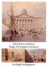 John Foster and Sons: Kings of Georgian Liverpool - Hugh Hollinghurst