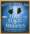 Love, Magic, and Mudpies: Raising Your Kids to Feel Loved, Be Kind, and Make a Difference - Bernie S. Siegel