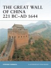 The Great Wall of China 221 BC-1644 AD - Stephen Turnbull, Steve Noon