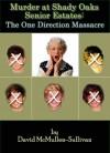 Murder at Shady Oaks Senior Estates: The One Direction Massacre - David McMullen-Sullivan