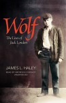 Wolf: The Lives of Jack London - James L. Haley, Bronson Pinchot