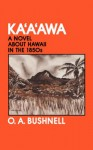 Ka'a'awa: A Novel About Hawaii in the 1850s - O.A. Bushnell, Dave Comstock