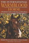 The International Warmblood Horse: A Worldwide Guide to Breeding and Bloodlines - Jane Kidd, Debbie Wallin