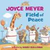Field of Peace - Joyce Meyer, Mary Sullivan