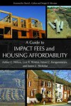 A Guide to Impact Fees and Housing Affordability - Arthur Chris Nelson, Julian Conrad Juergensmeyer, Liza K. Bowles, Julian C. Juergensmeyer, James C. Nicholas, Craig Anthony Arnold, Dwight Merriam