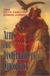 Arms and Disarmament in Diplomacy - Keith Hamilton, Edward James Johnson, Edward Johnson