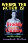 Where the Action Is! - Freddy Cannon, Mark Bego, Dick Clark
